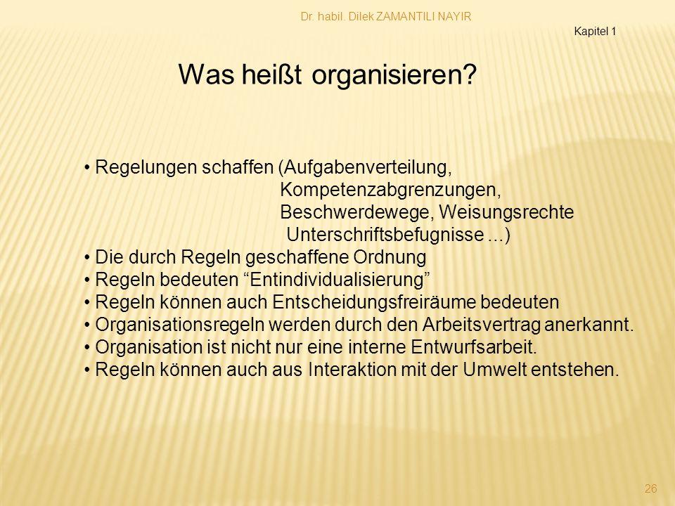 Dr. habil. Dilek ZAMANTILI NAYIR 26 Was heißt organisieren? Regelungen schaffen (Aufgabenverteilung, Kompetenzabgrenzungen, Beschwerdewege, Weisungsre