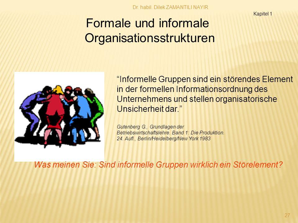 Dr. habil. Dilek ZAMANTILI NAYIR 27 Formale und informale Organisationsstrukturen Informelle Gruppen sind ein störendes Element in der formellen Infor