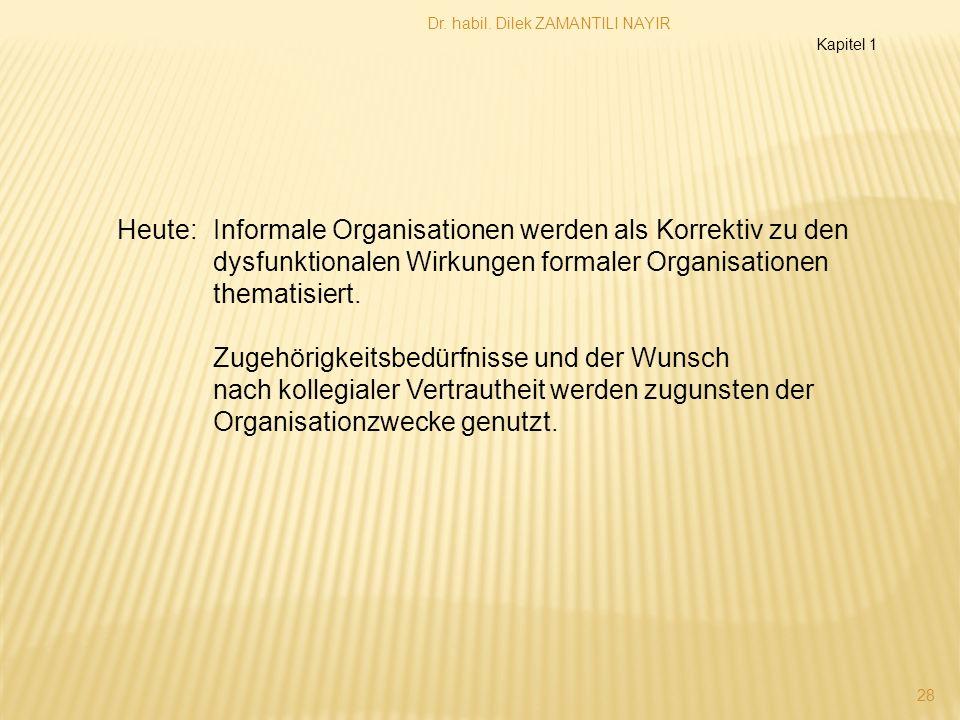 Dr. habil. Dilek ZAMANTILI NAYIR 28 Heute: Informale Organisationen werden als Korrektiv zu den dysfunktionalen Wirkungen formaler Organisationen them