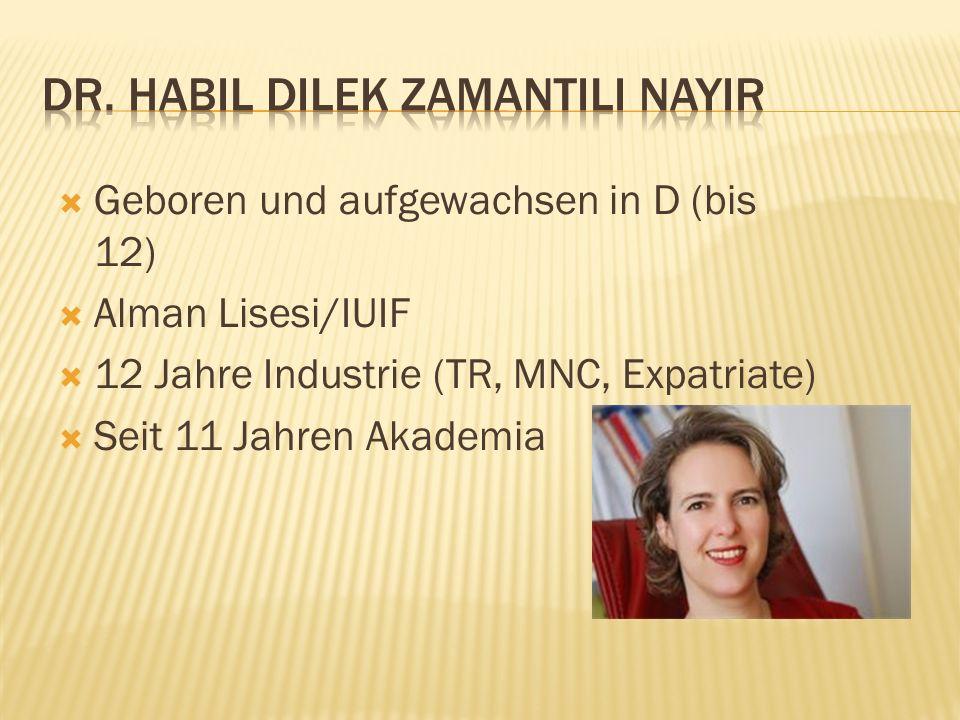 Geboren und aufgewachsen in D (bis 12) Alman Lisesi/IUIF 12 Jahre Industrie (TR, MNC, Expatriate) Seit 11 Jahren Akademia