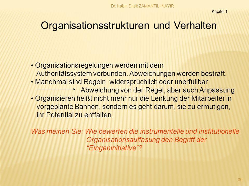 Dr. habil. Dilek ZAMANTILI NAYIR 30 Organisationsstrukturen und Verhalten Organisationsregelungen werden mit dem Authoritätssystem verbunden. Abweichu