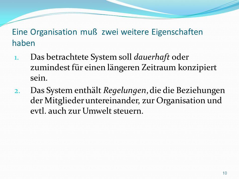 Eine Organisation muß zwei weitere Eigenschaften haben 1. Das betrachtete System soll dauerhaft oder zumindest für einen längeren Zeitraum konzipiert
