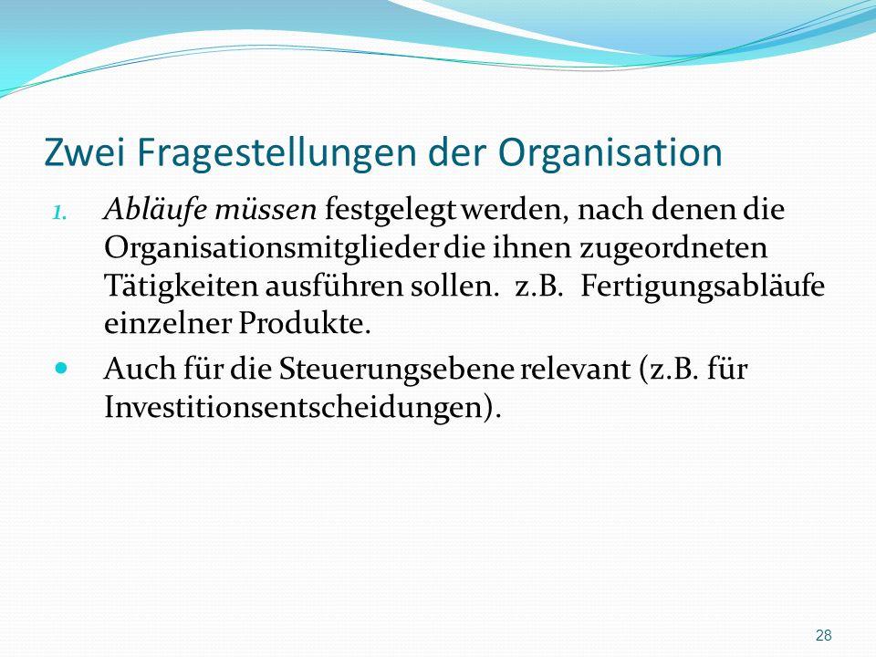 Zwei Fragestellungen der Organisation 1. Abläufe müssen festgelegt werden, nach denen die Organisationsmitglieder die ihnen zugeordneten Tätigkeiten a