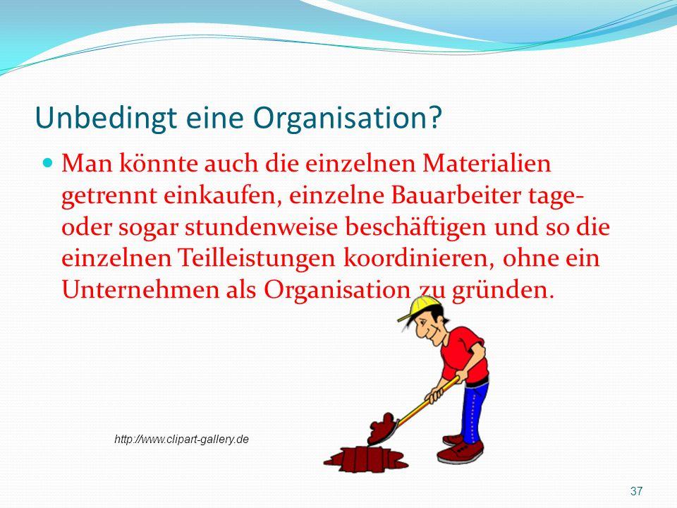 Unbedingt eine Organisation? Man könnte auch die einzelnen Materialien getrennt einkaufen, einzelne Bauarbeiter tage- oder sogar stundenweise beschäft