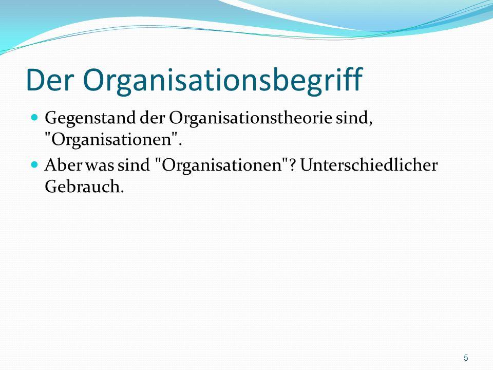 Der Organisationsbegriff Gegenstand der Organisationstheorie sind,