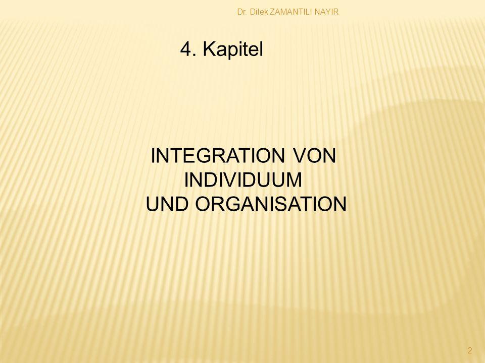 Dr. Dilek ZAMANTILI NAYIR 2 4. Kapitel INTEGRATION VON INDIVIDUUM UND ORGANISATION