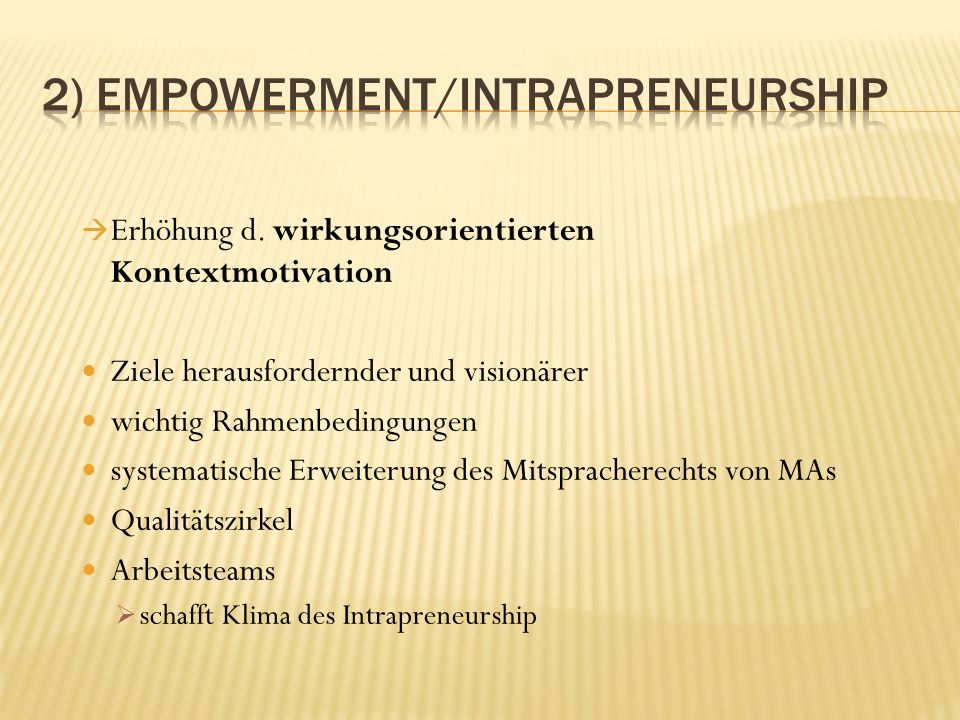 Erhöhung d. wirkungsorientierten Kontextmotivation Ziele herausfordernder und visionärer wichtig Rahmenbedingungen systematische Erweiterung des Mitsp