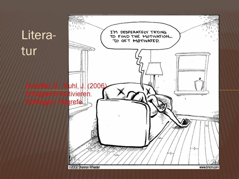 Litera- tur Scheffer, D., Kuhl, J. (2006). Erfolgreich motivieren. Göttingen: Hogrefe.