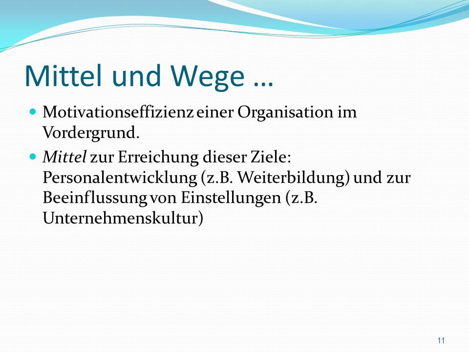 Mittel und Wege … Motivationseffizienz einer Organisation im Vordergrund. Mittel zur Erreichung dieser Ziele: Personalentwicklung (z.B. Weiterbildung)