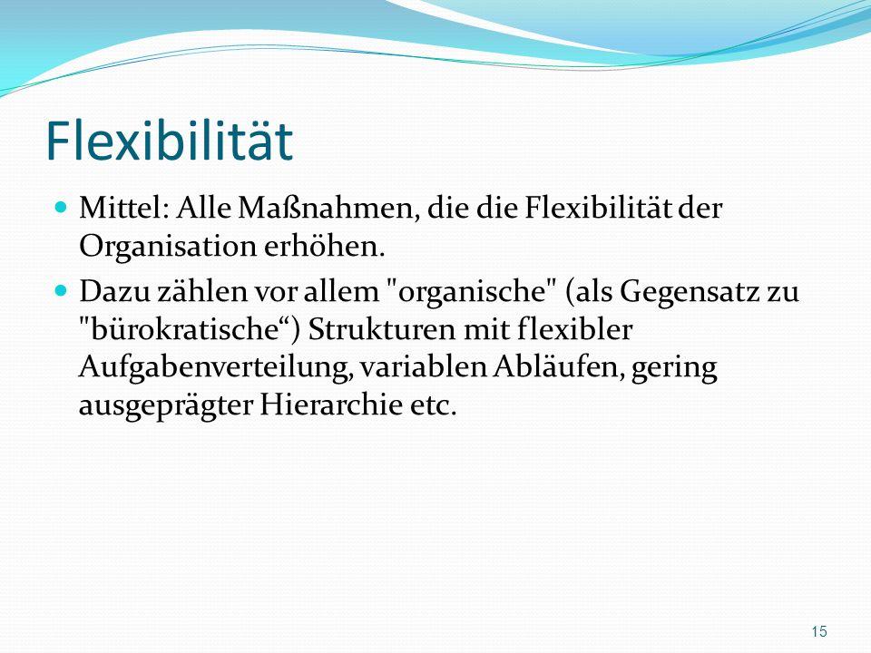 Flexibilität Mittel: Alle Maßnahmen, die die Flexibilität der Organisation erhöhen. Dazu zählen vor allem