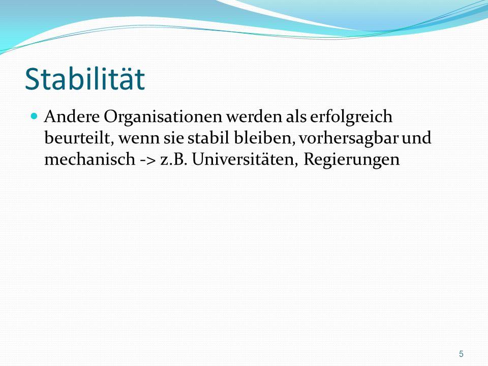 Stabilität Andere Organisationen werden als erfolgreich beurteilt, wenn sie stabil bleiben, vorhersagbar und mechanisch -> z.B. Universitäten, Regieru