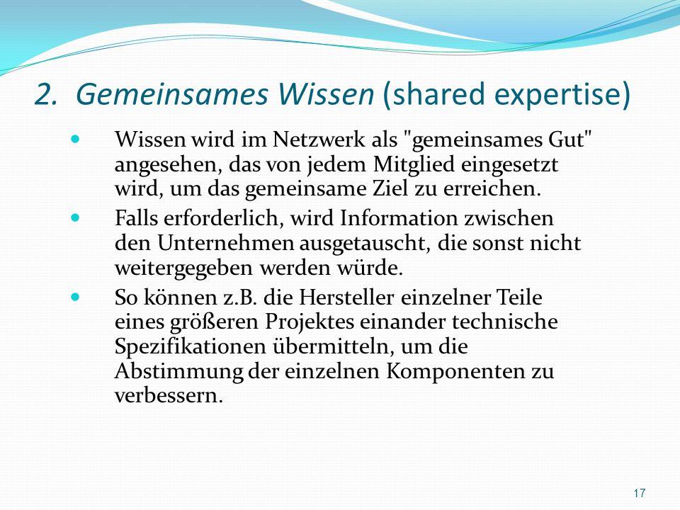 2. Gemeinsames Wissen (shared expertise) Wissen wird im Netzwerk als