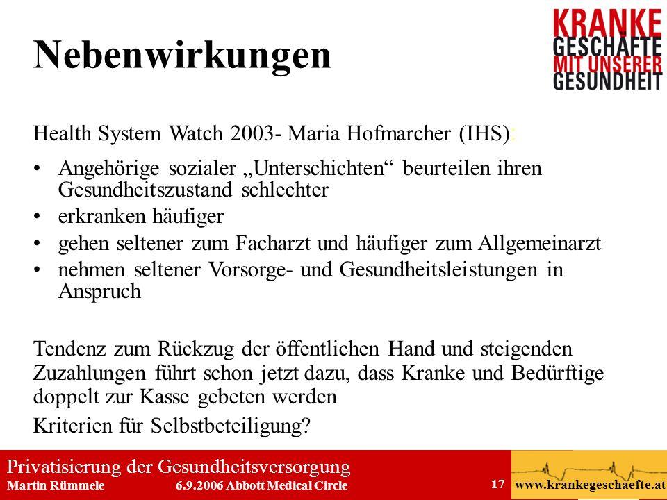 Privatisierung der Gesundheitsversorgung Martin Rümmele 6.9.2006 Abbott Medical Circle www.krankegeschaefte.at 17 Nebenwirkungen Health System Watch 2