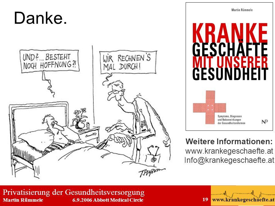 Privatisierung der Gesundheitsversorgung Martin Rümmele 6.9.2006 Abbott Medical Circle www.krankegeschaefte.at 19 Danke. Weitere Infos: www.krankegesc