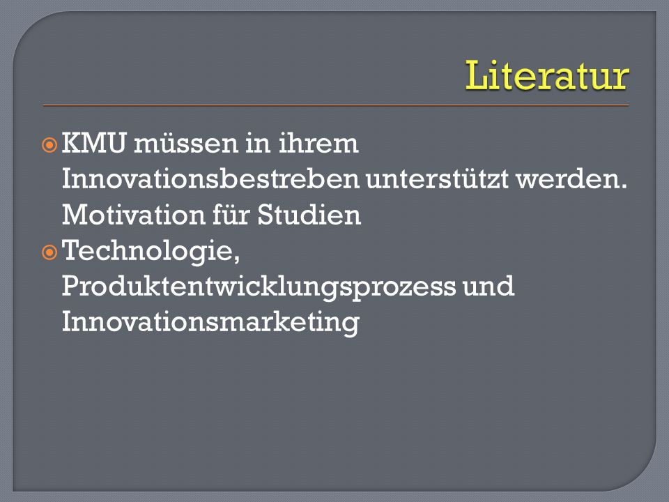 KMU müssen in ihrem Innovationsbestreben unterstützt werden. Motivation für Studien Technologie, Produktentwicklungsprozess und Innovationsmarketing