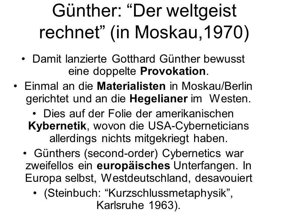 Günther: Der weltgeist rechnet (in Moskau,1970) Damit lanzierte Gotthard Günther bewusst eine doppelte Provokation.