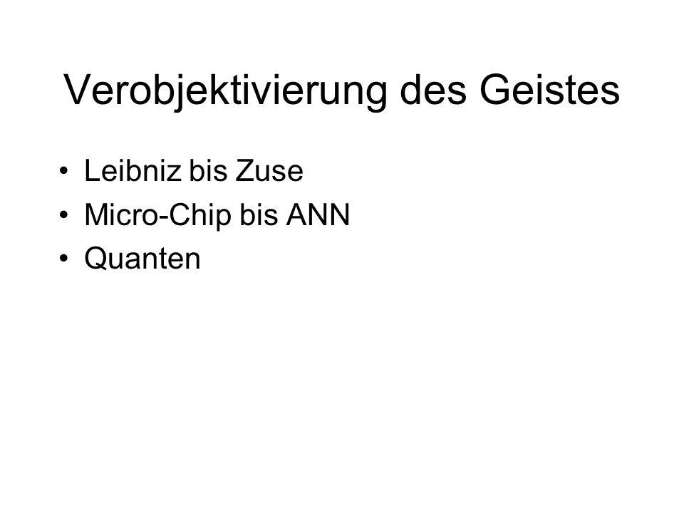 Verobjektivierung des Geistes Leibniz bis Zuse Micro-Chip bis ANN Quanten