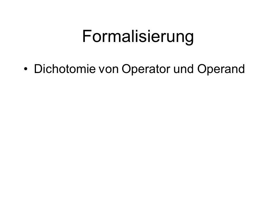 Formalisierung Dichotomie von Operator und Operand
