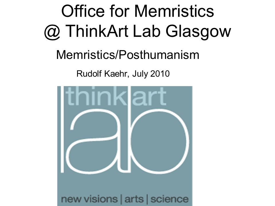 Office for Memristics @ ThinkArt Lab Glasgow Memristics/Posthumanism Rudolf Kaehr, July 2010
