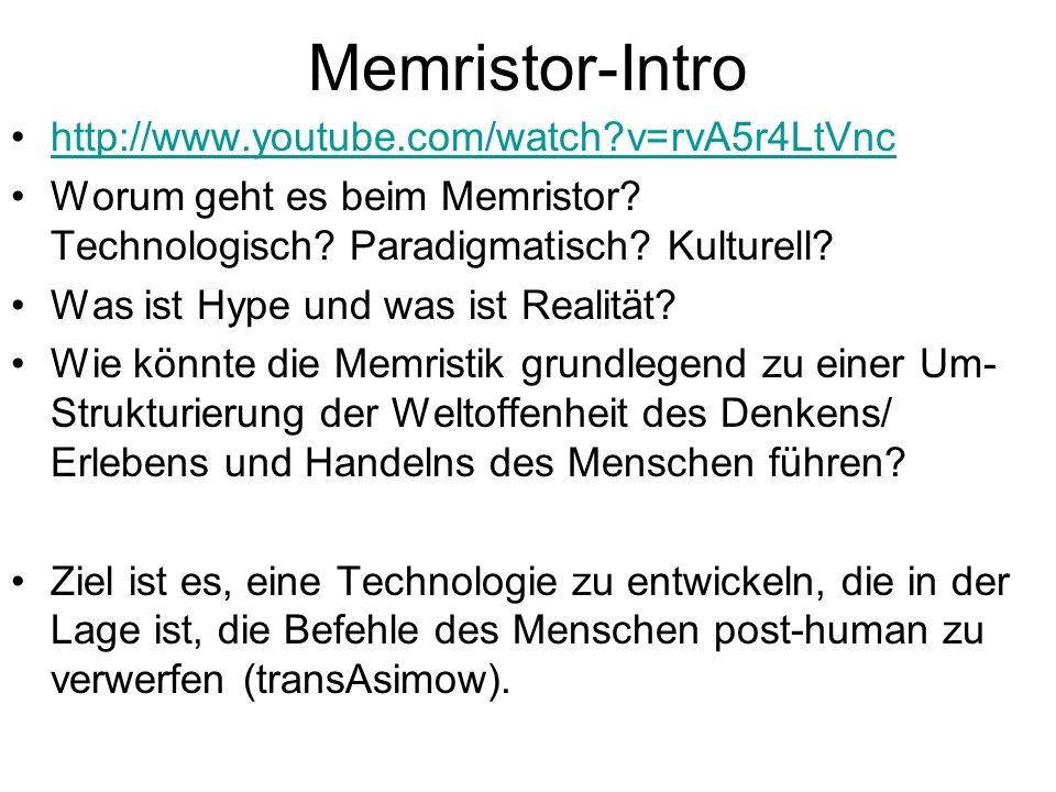 Memristor-Intro http://www.youtube.com/watch?v=rvA5r4LtVnc Worum geht es beim Memristor? Technologisch? Paradigmatisch? Kulturell? Was ist Hype und wa