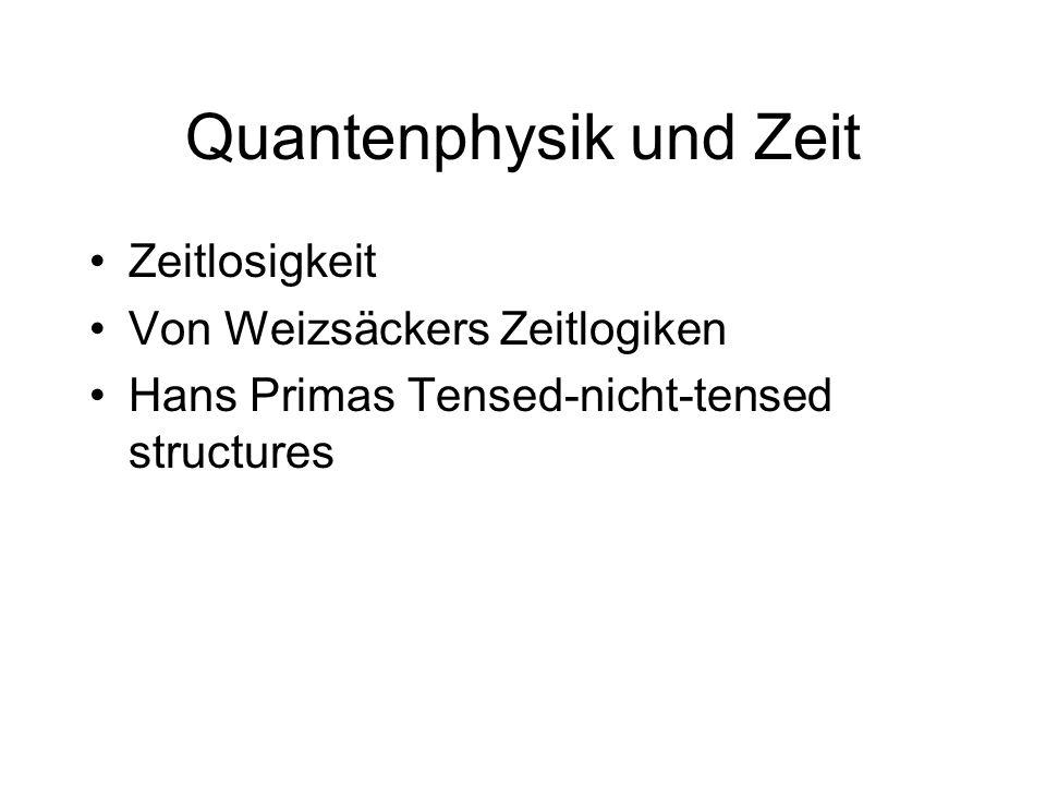 Quantenphysik und Zeit Zeitlosigkeit Von Weizsäckers Zeitlogiken Hans Primas Tensed-nicht-tensed structures