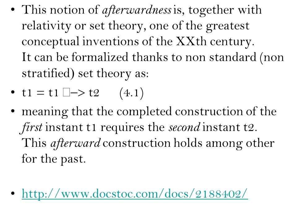 This notion of afterwardness is, together with relativity or set theory, one of the greatest conceptual inventions of the XXth century. It can be form