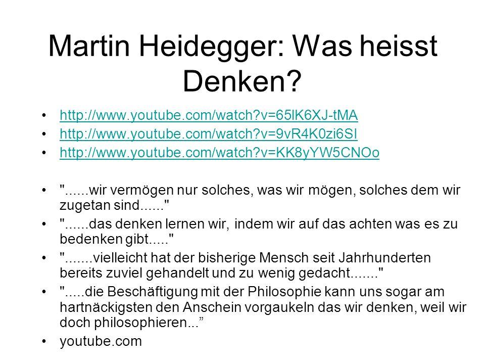 Martin Heidegger: Was heisst Denken? http://www.youtube.com/watch?v=65lK6XJ-tMA http://www.youtube.com/watch?v=9vR4K0zi6SI http://www.youtube.com/watc