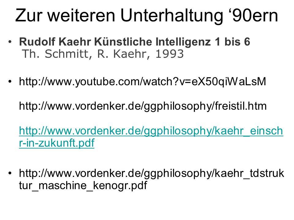 Zur weiteren Unterhaltung 90ern Rudolf Kaehr Künstliche Intelligenz 1 bis 6 Th. Schmitt, R. Kaehr, 1993 http://www.youtube.com/watch?v=eX50qiWaLsM htt
