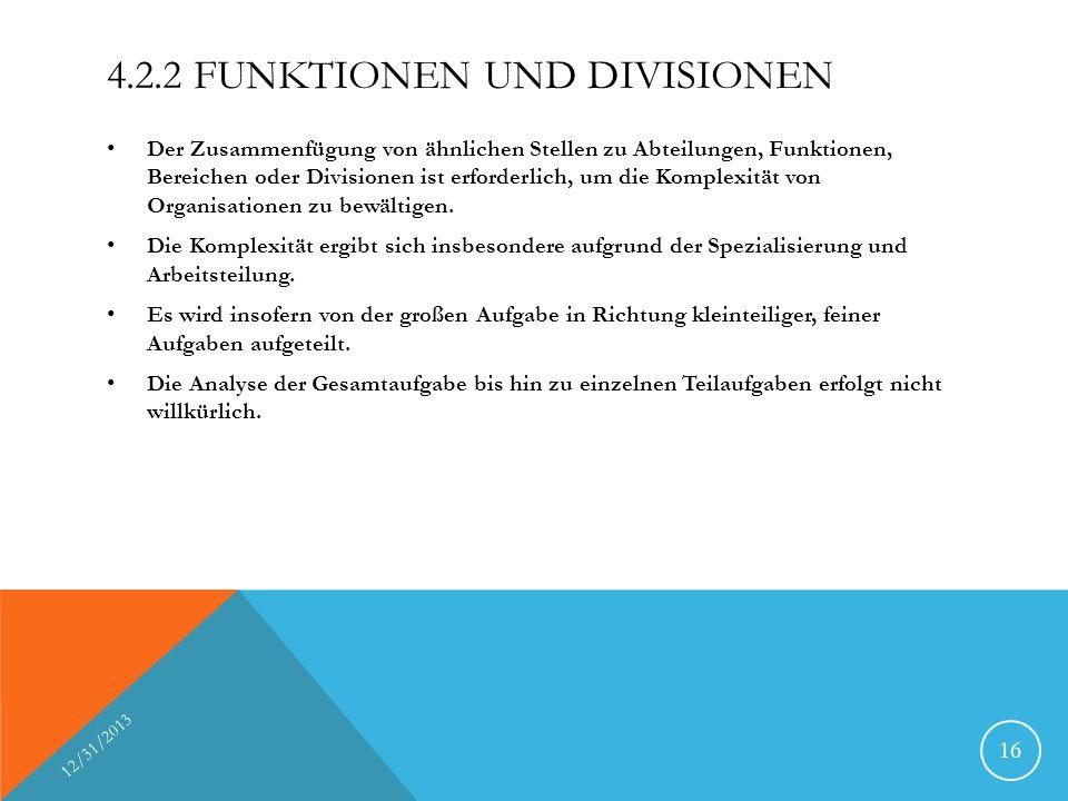 4.2.2 FUNKTIONEN UND DIVISIONEN Der Zusammenfügung von ähnlichen Stellen zu Abteilungen, Funktionen, Bereichen oder Divisionen ist erforderlich, um die Komplexität von Organisationen zu bewältigen.