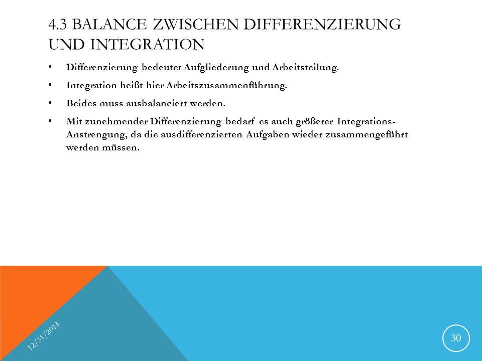 4.3 BALANCE ZWISCHEN DIFFERENZIERUNG UND INTEGRATION Differenzierung bedeutet Aufgliederung und Arbeitsteilung. Integration heißt hier Arbeitszusammen