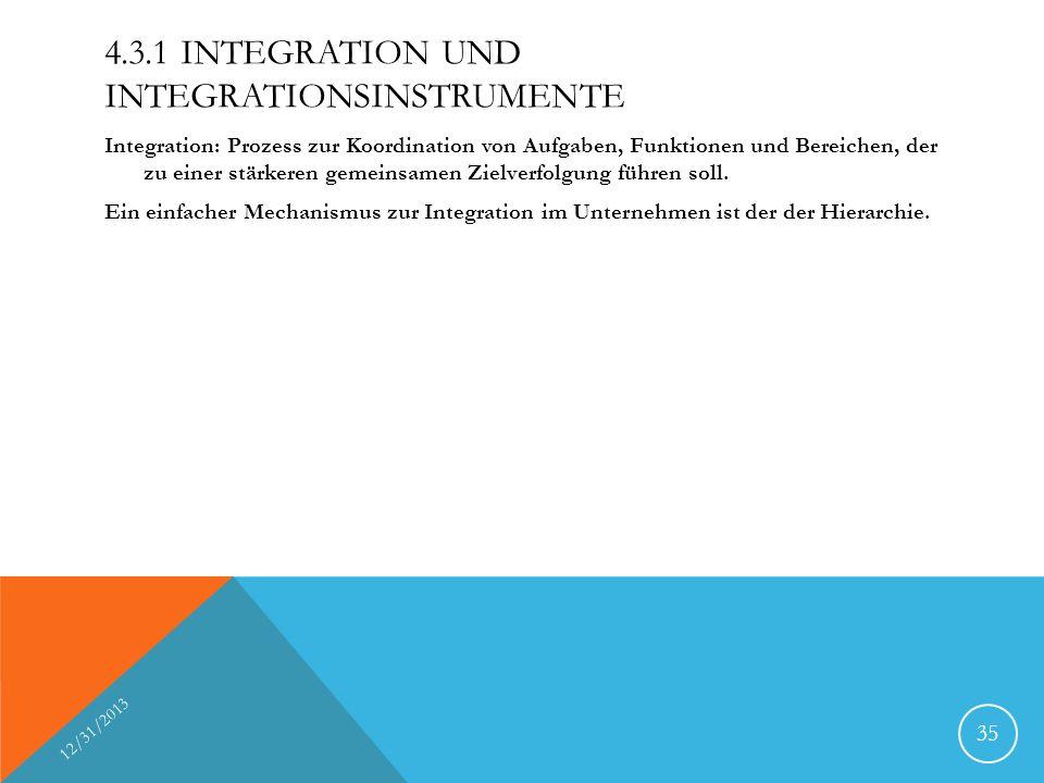4.3.1 INTEGRATION UND INTEGRATIONSINSTRUMENTE Integration: Prozess zur Koordination von Aufgaben, Funktionen und Bereichen, der zu einer stärkeren gem