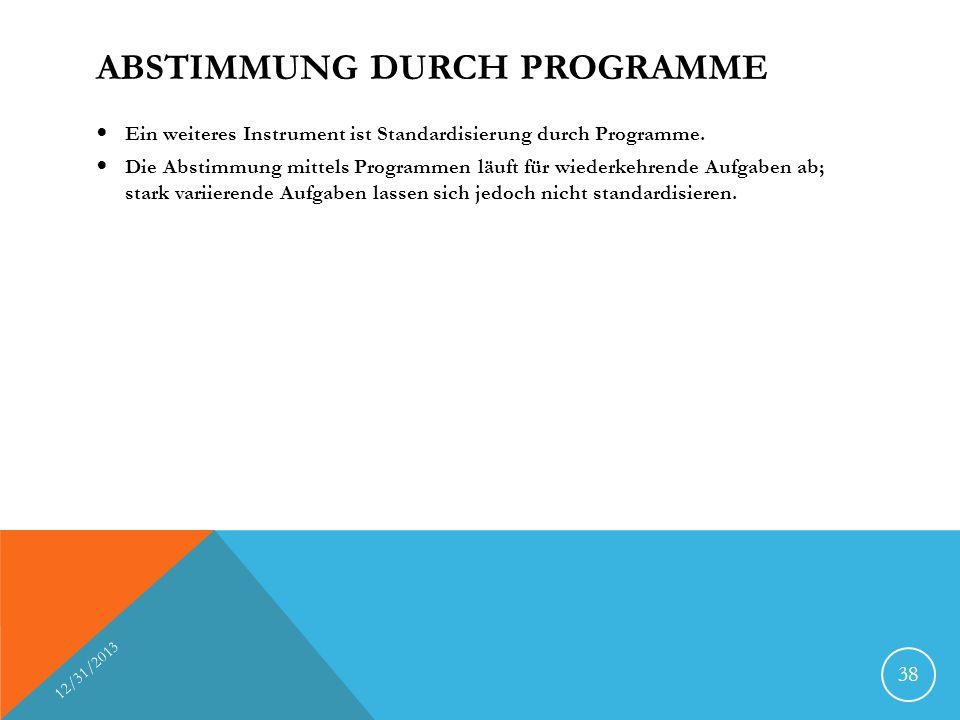 ABSTIMMUNG DURCH PROGRAMME Ein weiteres Instrument ist Standardisierung durch Programme. Die Abstimmung mittels Programmen läuft für wiederkehrende Au