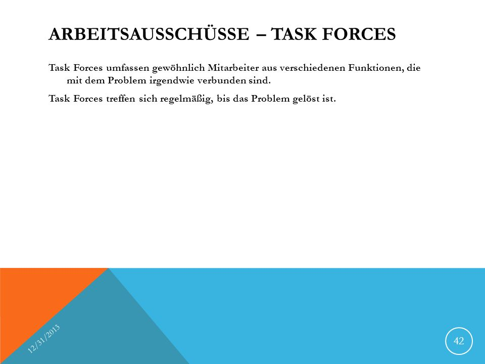 ARBEITSAUSSCHÜSSE – TASK FORCES Task Forces umfassen gewöhnlich Mitarbeiter aus verschiedenen Funktionen, die mit dem Problem irgendwie verbunden sind.