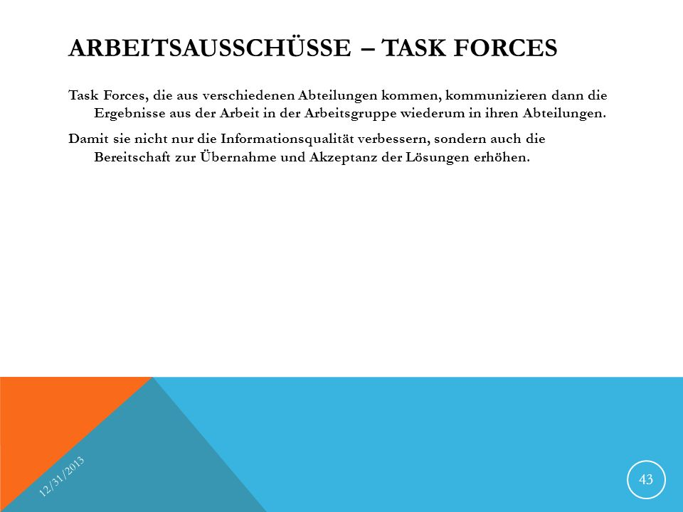 ARBEITSAUSSCHÜSSE – TASK FORCES Task Forces, die aus verschiedenen Abteilungen kommen, kommunizieren dann die Ergebnisse aus der Arbeit in der Arbeitsgruppe wiederum in ihren Abteilungen.
