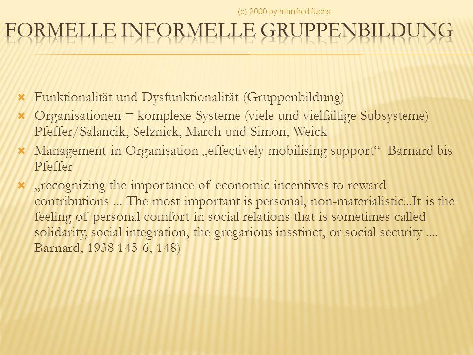 Funktionalität und Dysfunktionalität (Gruppenbildung) Organisationen = komplexe Systeme (viele und vielfältige Subsysteme) Pfeffer/Salancik, Selznick,