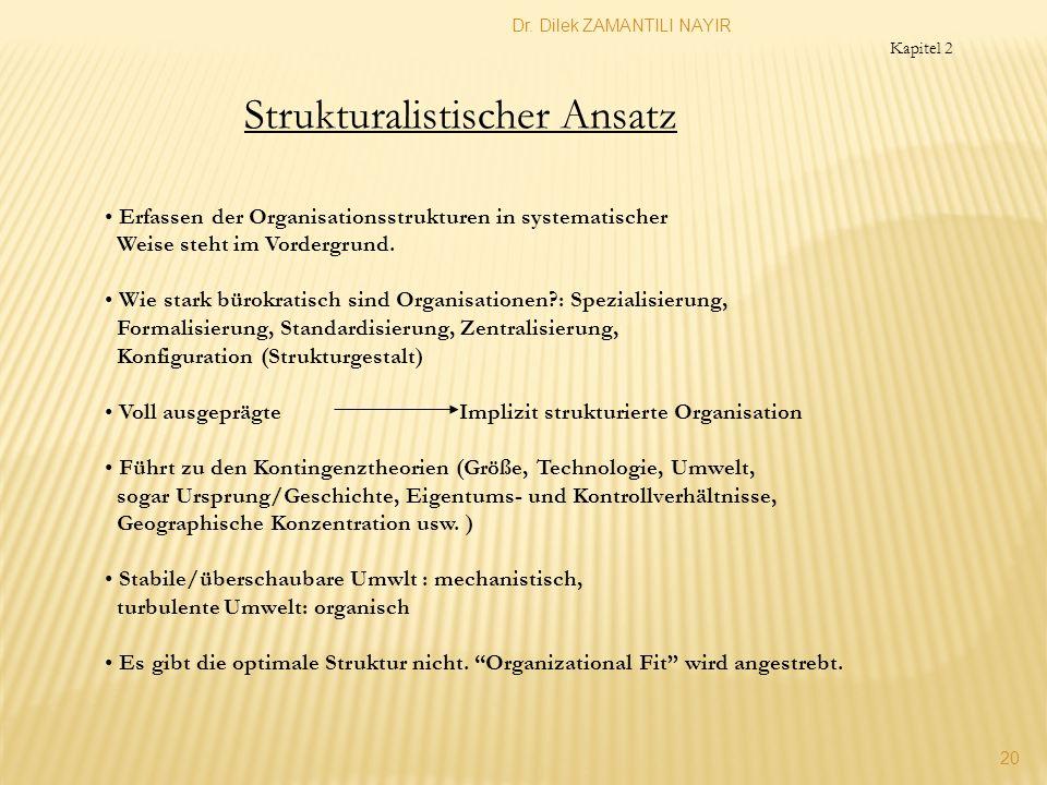 Dr. Dilek ZAMANTILI NAYIR 20 Strukturalistischer Ansatz Erfassen der Organisationsstrukturen in systematischer Weise steht im Vordergrund. Wie stark b