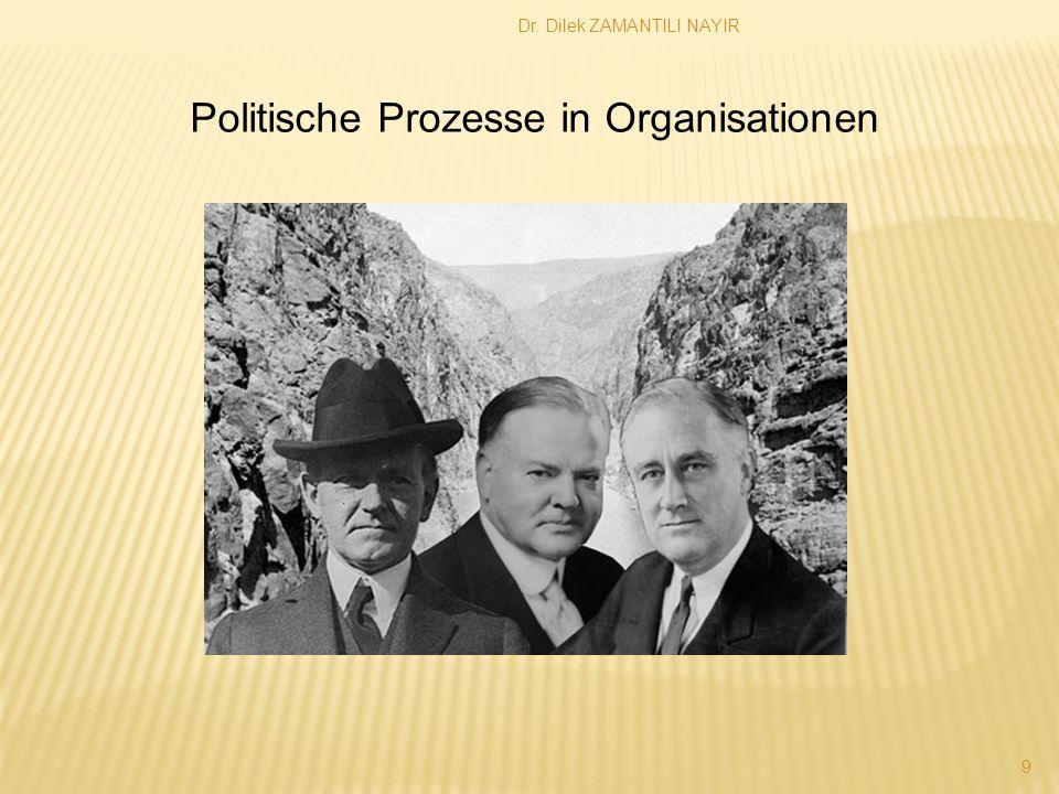 Dr. Dilek ZAMANTILI NAYIR 9 Politische Prozesse in Organisationen