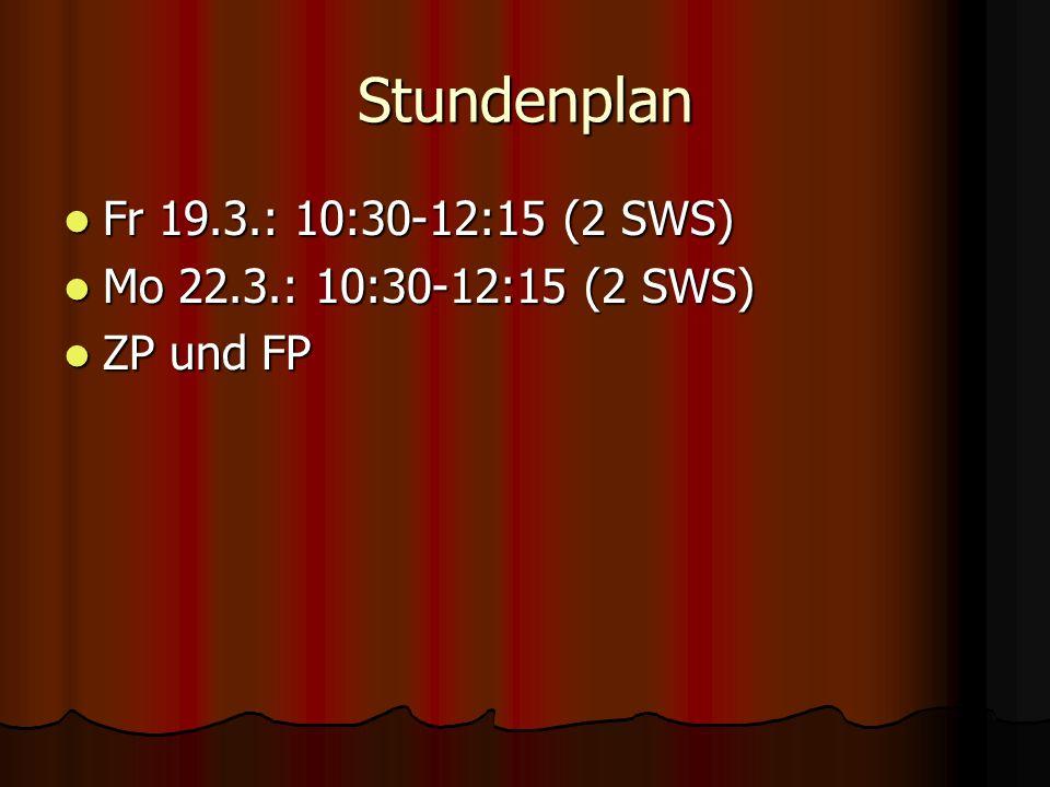 Stundenplan Fr 19.3.: 10:30-12:15 (2 SWS) Fr 19.3.: 10:30-12:15 (2 SWS) Mo 22.3.: 10:30-12:15 (2 SWS) Mo 22.3.: 10:30-12:15 (2 SWS) ZP und FP ZP und FP