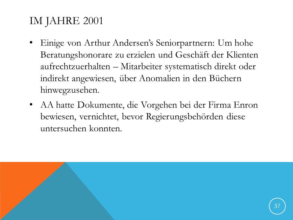 IM JAHRE 2001 Einige von Arthur Andersens Seniorpartnern: Um hohe Beratungshonorare zu erzielen und Geschäft der Klienten aufrechtzuerhalten – Mitarbeiter systematisch direkt oder indirekt angewiesen, über Anomalien in den Büchern hinwegzusehen.