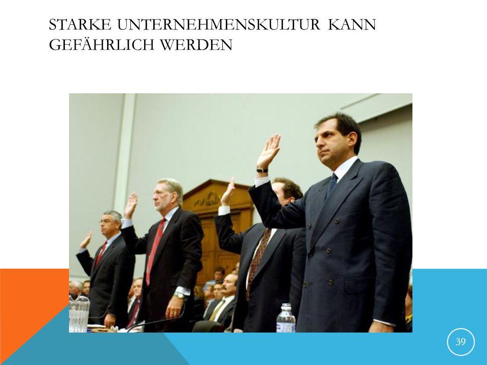 STARKE UNTERNEHMENSKULTUR KANN GEFÄHRLICH WERDEN 39