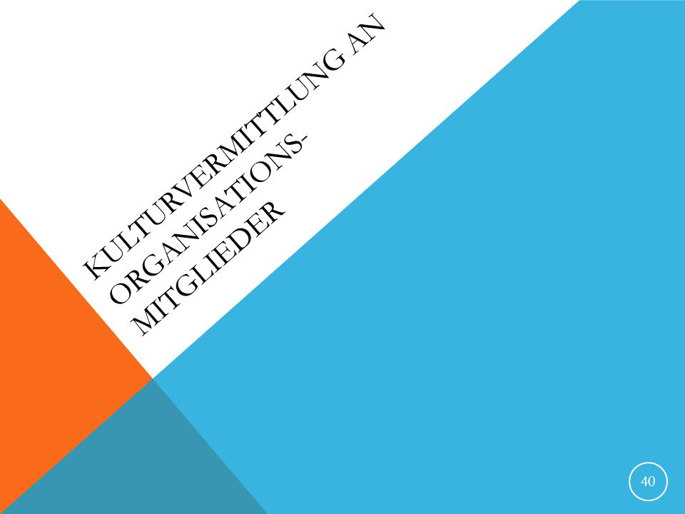 KULTURVERMITTLUNG AN ORGANISATIONS- MITGLIEDER 40