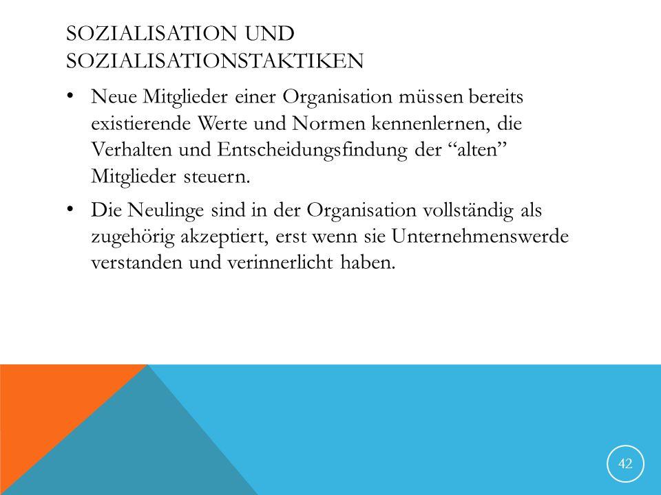 SOZIALISATION UND SOZIALISATIONSTAKTIKEN Neue Mitglieder einer Organisation müssen bereits existierende Werte und Normen kennenlernen, die Verhalten und Entscheidungsfindung der alten Mitglieder steuern.