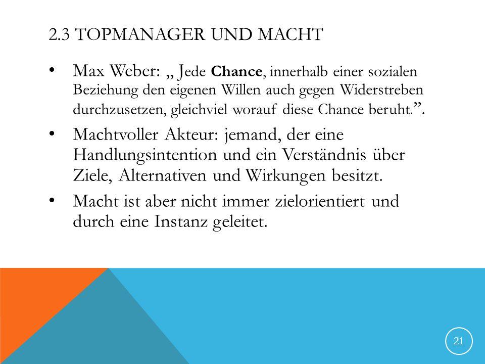 2.3 TOPMANAGER UND MACHT Max Weber:,, J ede Chance, innerhalb einer sozialen Beziehung den eigenen Willen auch gegen Widerstreben durchzusetzen, gleic
