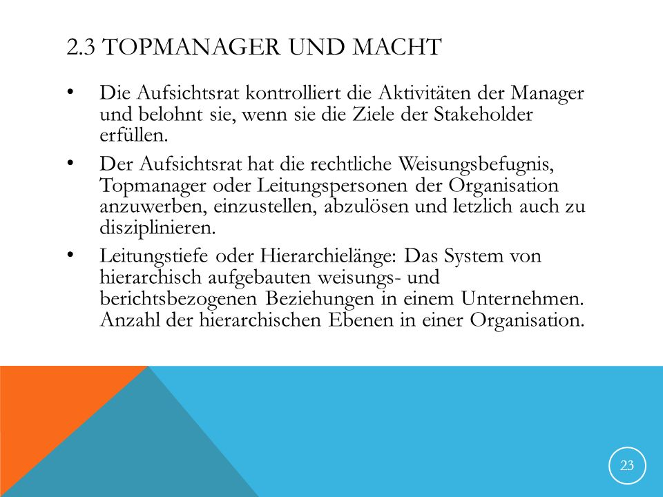 2.3 TOPMANAGER UND MACHT Die Aufsichtsrat kontrolliert die Aktivitäten der Manager und belohnt sie, wenn sie die Ziele der Stakeholder erfüllen. Der A