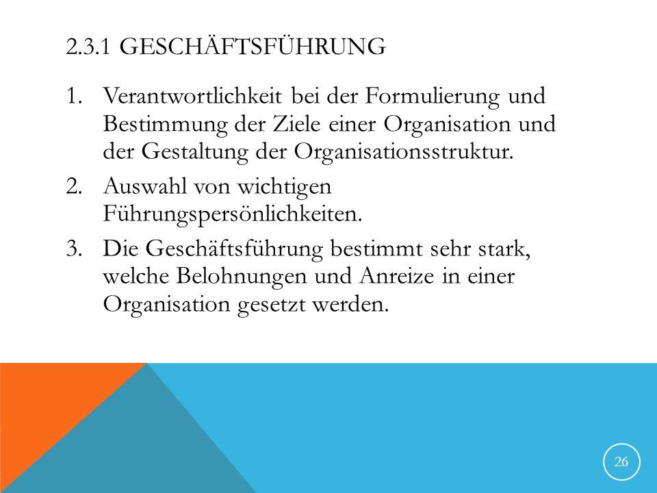 2.3.1 GESCHÄFTSFÜHRUNG 1.Verantwortlichkeit bei der Formulierung und Bestimmung der Ziele einer Organisation und der Gestaltung der Organisationsstruk