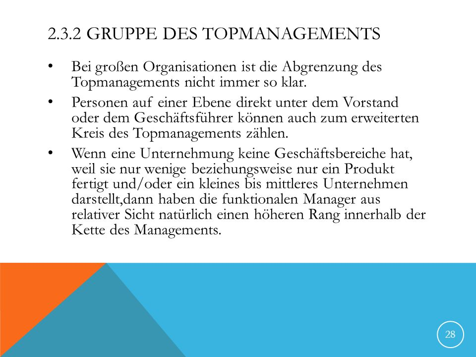 2.3.2 GRUPPE DES TOPMANAGEMENTS Bei großen Organisationen ist die Abgrenzung des Topmanagements nicht immer so klar. Personen auf einer Ebene direkt u