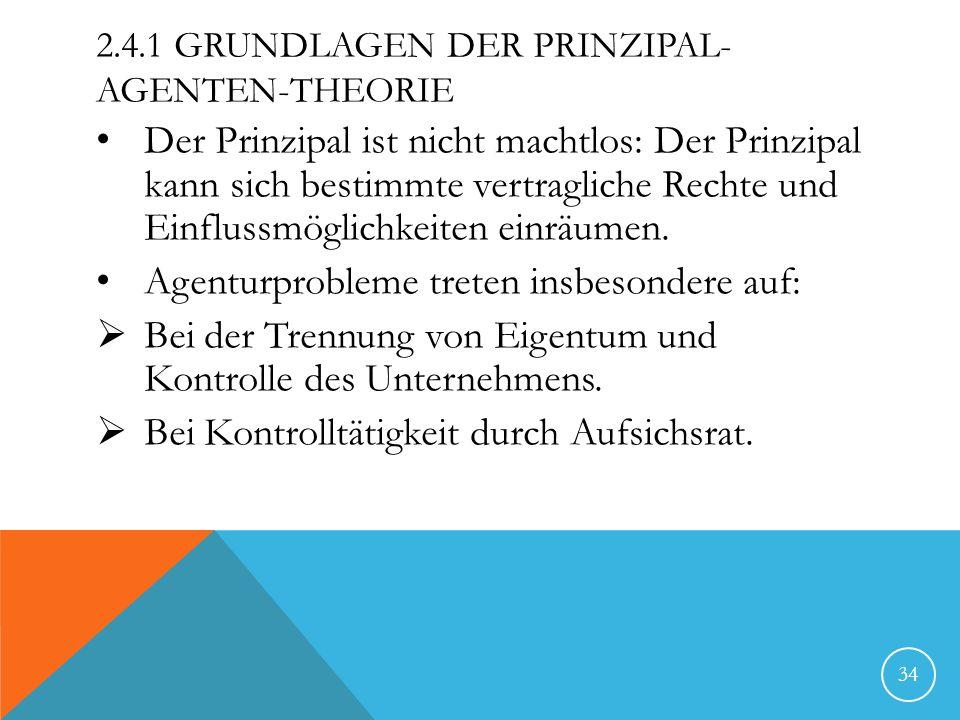 2.4.1 GRUNDLAGEN DER PRINZIPAL- AGENTEN-THEORIE Der Prinzipal ist nicht machtlos: Der Prinzipal kann sich bestimmte vertragliche Rechte und Einflussmö
