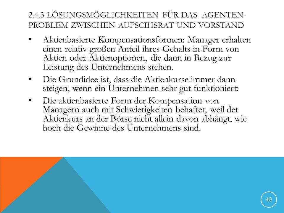 2.4.3 LÖSUNGSMÖGLICHKEITEN FÜR DAS AGENTEN- PROBLEM ZWISCHEN AUFSCIHSRAT UND VORSTAND Aktienbasierte Kompensationsformen: Manager erhalten einen relat