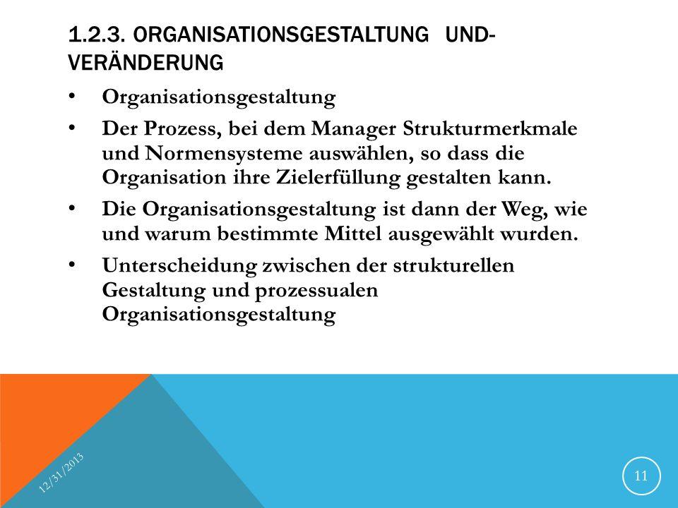1.2.3. ORGANISATIONSGESTALTUNG UND- VERÄNDERUNG Organisationsgestaltung Der Prozess, bei dem Manager Strukturmerkmale und Normensysteme auswählen, so