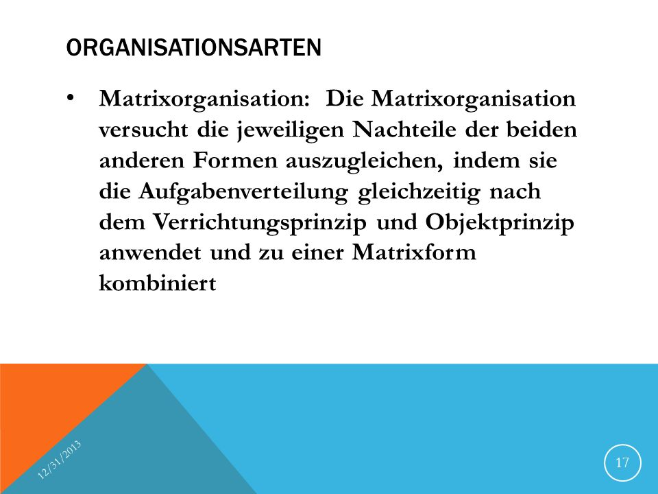 ORGANISATIONSARTEN Matrixorganisation: Die Matrixorganisation versucht die jeweiligen Nachteile der beiden anderen Formen auszugleichen, indem sie die
